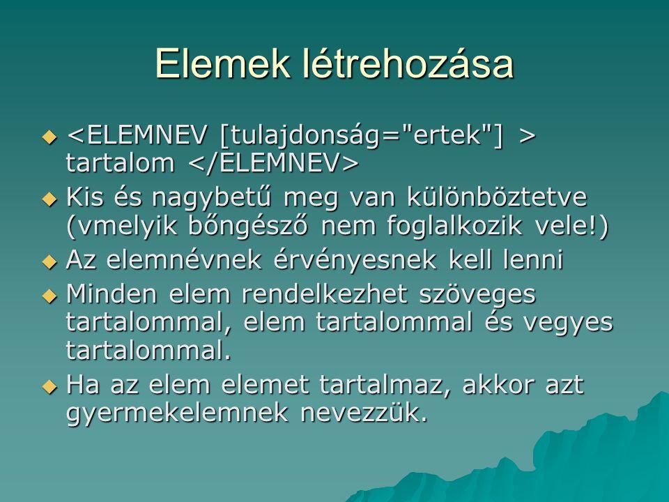 Elemek létrehozása <ELEMNEV [tulajdonság= ertek ] > tartalom </ELEMNEV>